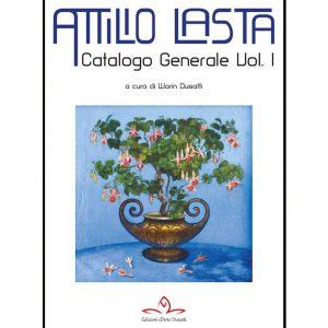 Attilio Lasta. Catalogo Generale volume 1