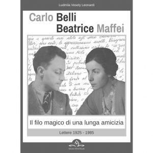 Carlo Belli - Beatrice Maffei. Lettere 1925-1985